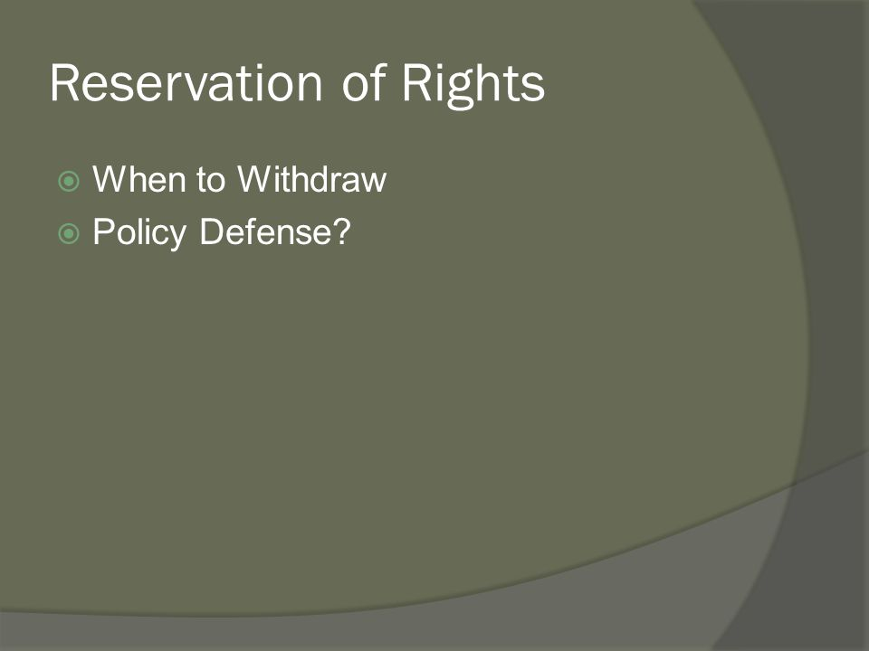 Reservation of Rights When to Withdraw Policy Defense