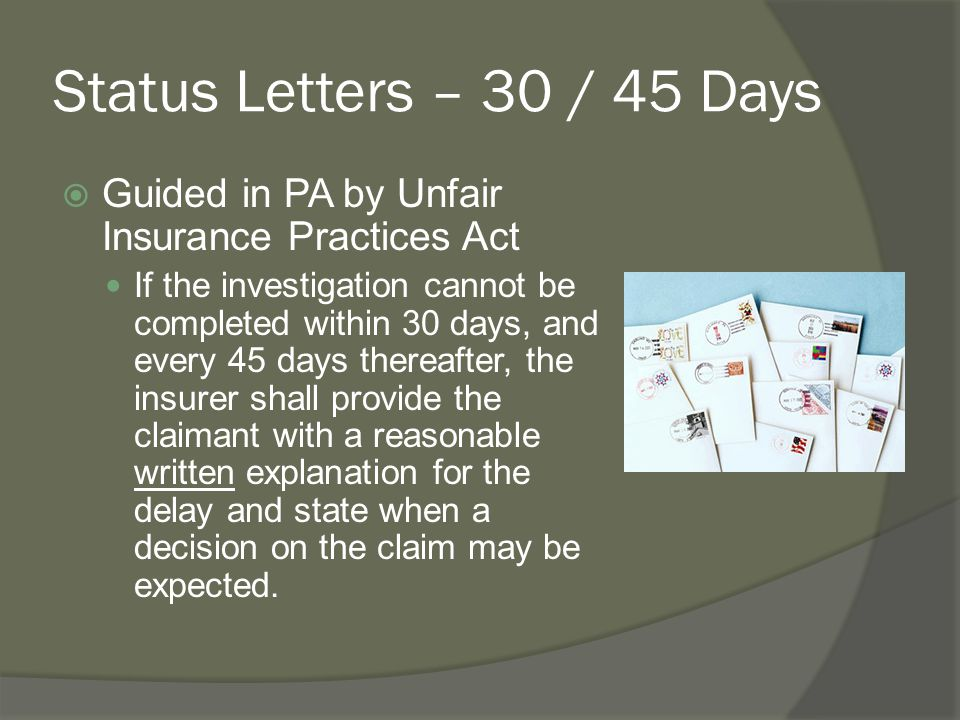 Status Letters – 30 / 45 Days Guided in PA by Unfair Insurance Practices Act.