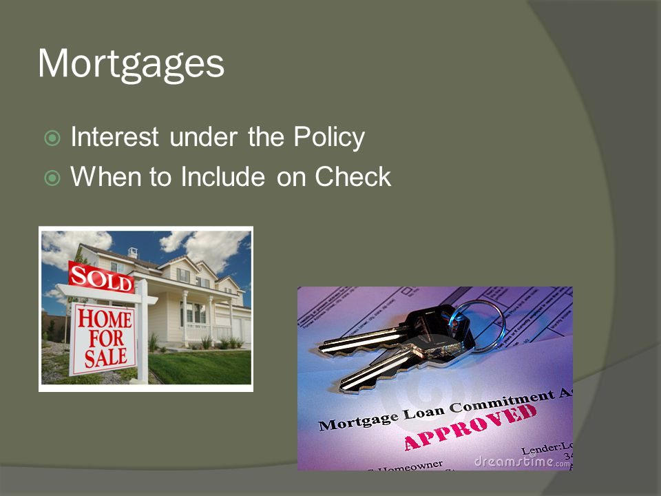 Mortgages Interest under the Policy When to Include on Check