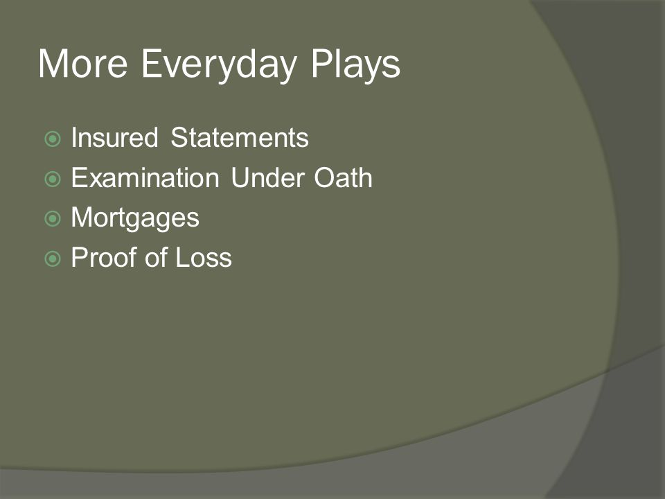 More Everyday Plays Insured Statements Examination Under Oath