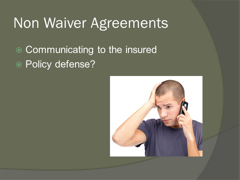 Non Waiver Agreements Communicating to the insured Policy defense