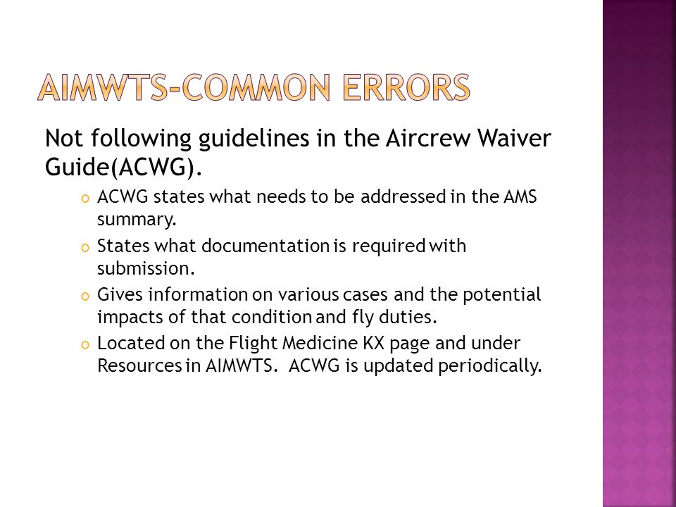 AIMWTS-Common Errors Not following guidelines in the Aircrew Waiver Guide(ACWG). ACWG states what needs to be addressed in the AMS summary.