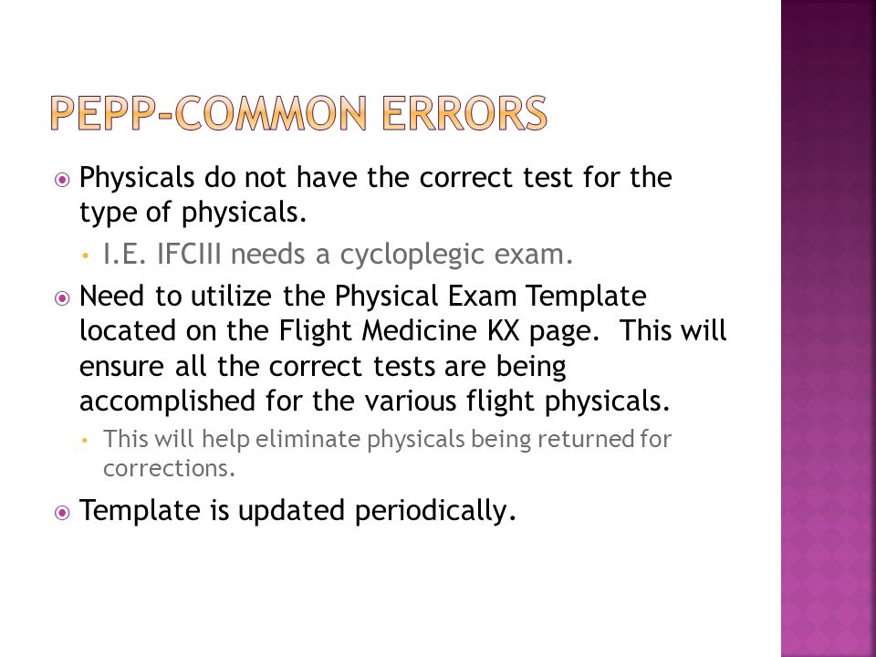 PEPP-Common Errors Physicals do not have the correct test for the type of physicals. I.E. IFCIII needs a cycloplegic exam.
