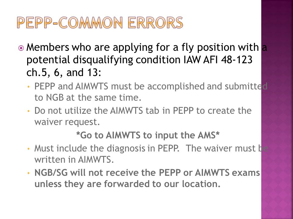 PEPP-Common Errors Members who are applying for a fly position with a potential disqualifying condition IAW AFI 48-123 ch.5, 6, and 13: