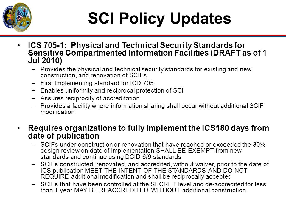 SCI Policy Updates ICS 705-1: Physical and Technical Security Standards for Sensitive Compartmented Information Facilities (DRAFT as of 1 Jul 2010)