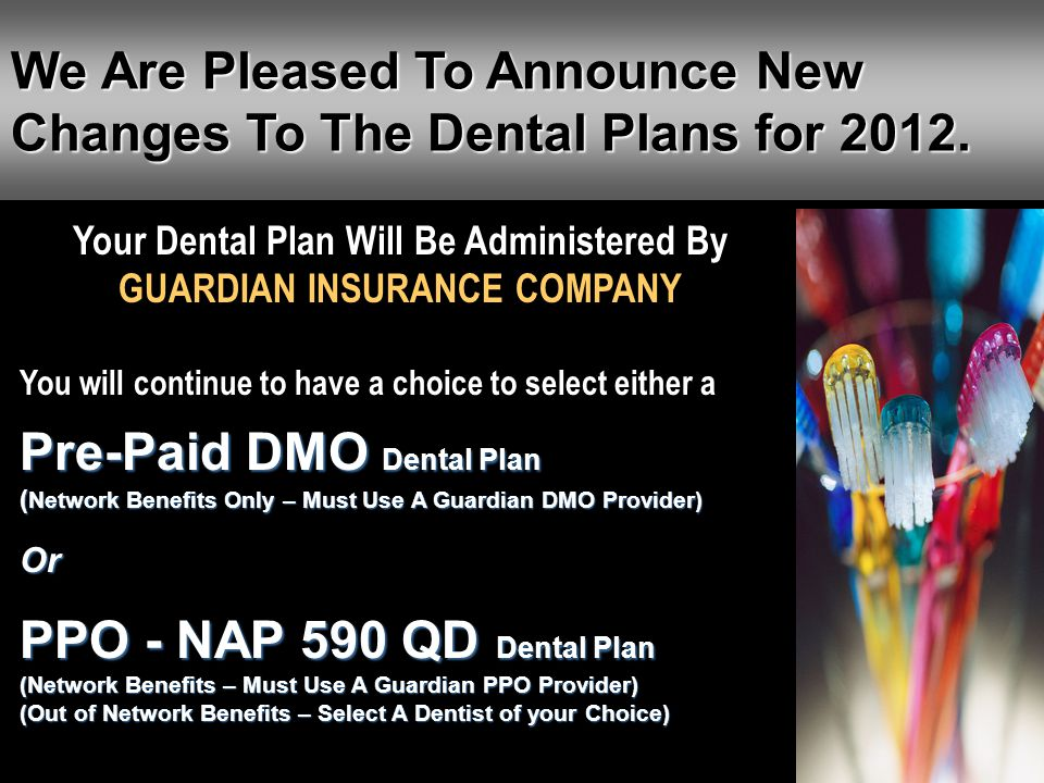 Your Dental Plan Will Be Administered By GUARDIAN INSURANCE COMPANY