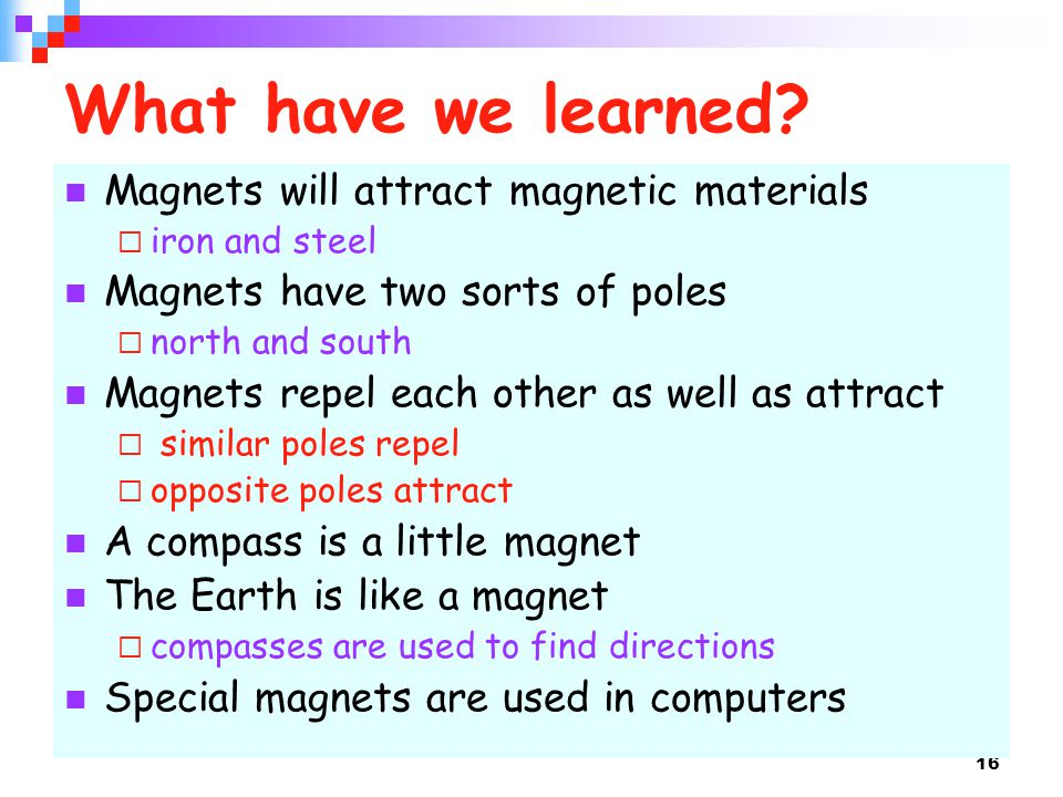 What have we learned Magnets will attract magnetic materials