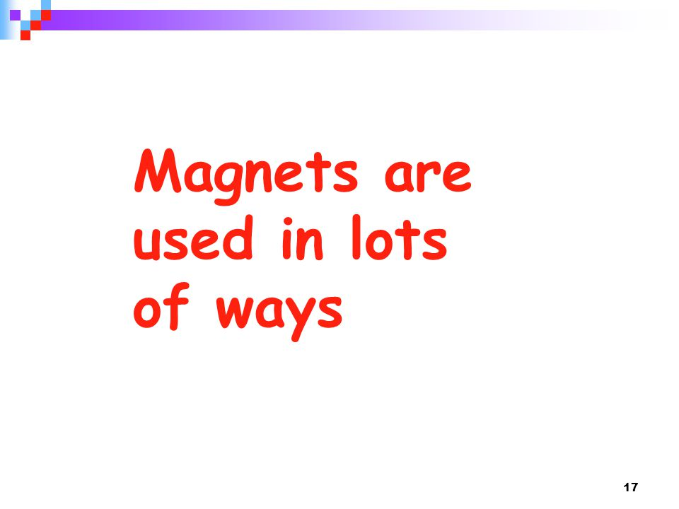 Magnets are used in lots of ways