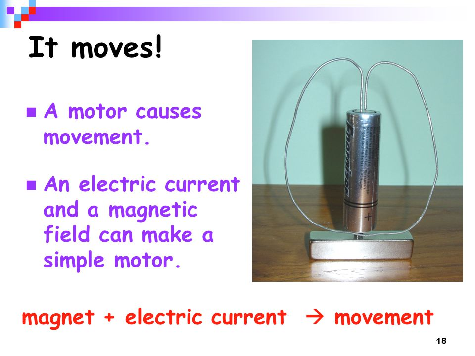 It moves ! A motor causes movement.