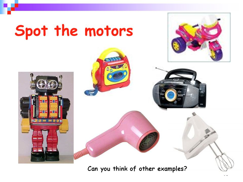 Spot the motors Can you think of other examples
