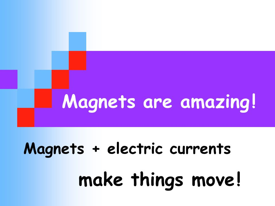 Magnets are amazing ! Magnets + electric currents make things move !