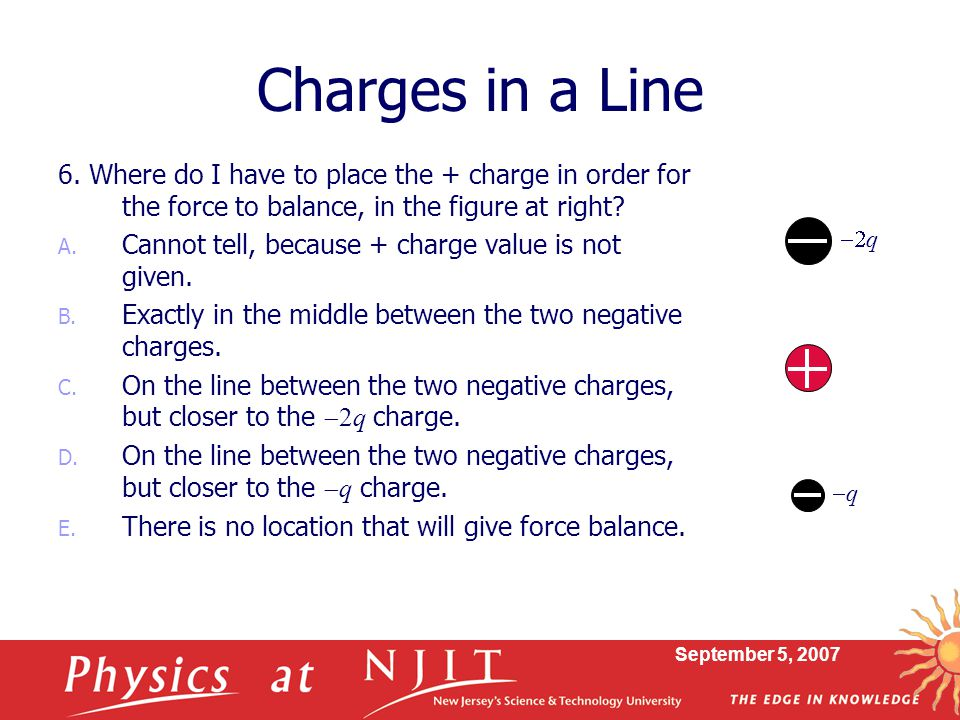 Charges in a Line 6. Where do I have to place the + charge in order for the force to balance, in the figure at right
