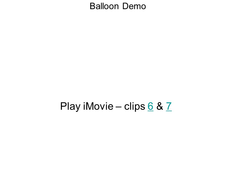 Balloon Demo Play iMovie – clips 6 & 7