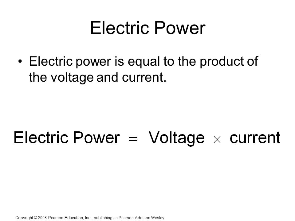 Electric Power Electric power is equal to the product of the voltage and current.