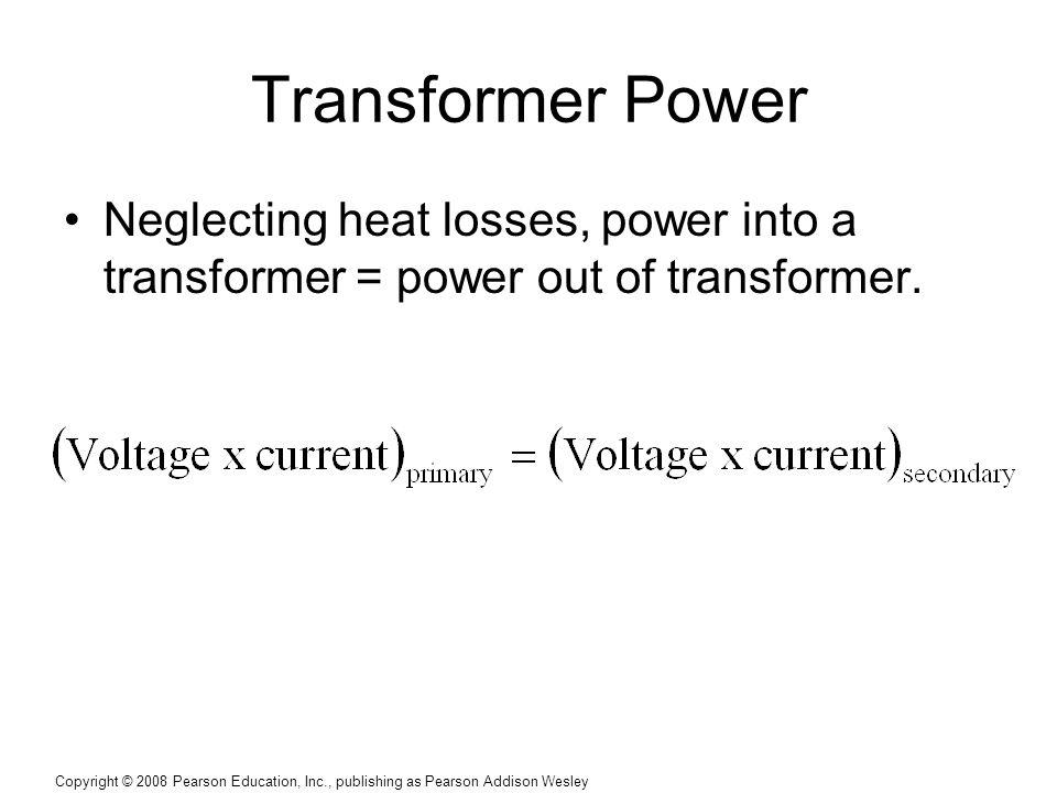 Transformer Power Neglecting heat losses, power into a transformer = power out of transformer.