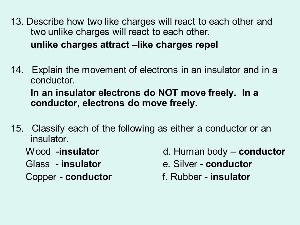 13. Describe how two like charges will react to each other and two unlike charges will react to each other.