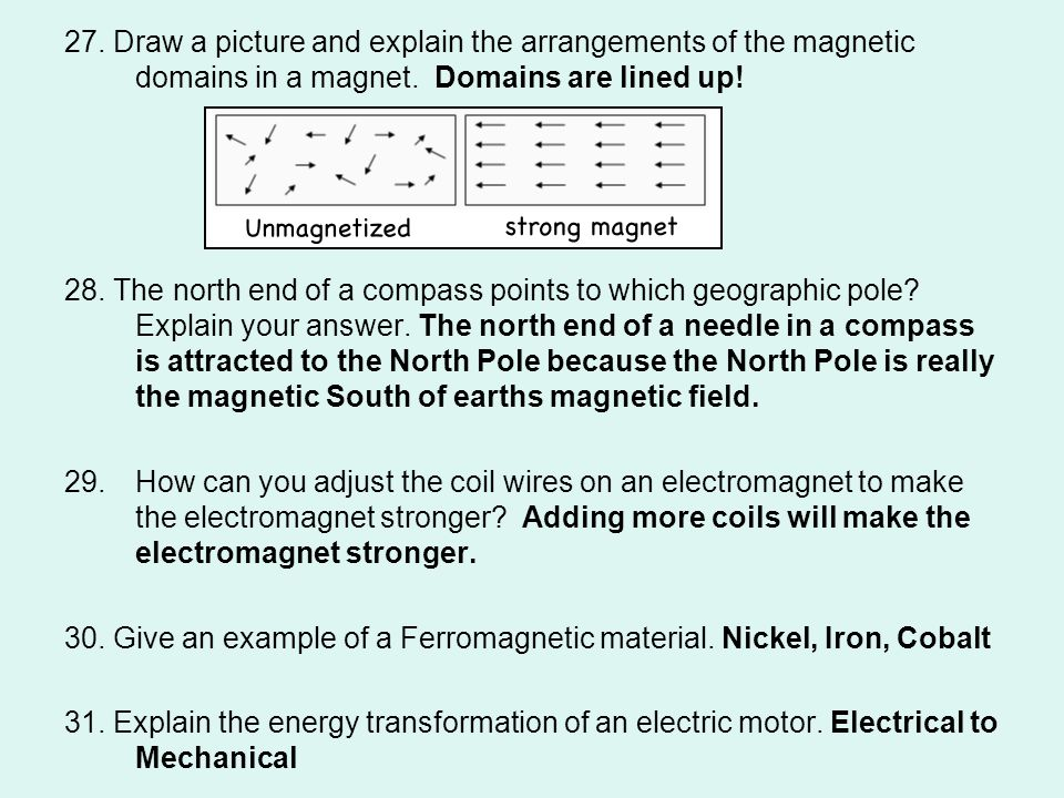 27. Draw a picture and explain the arrangements of the magnetic domains in a magnet. Domains are lined up!