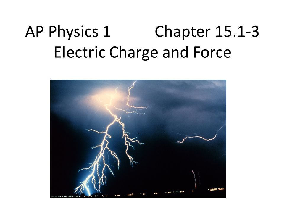 AP Physics 1 Chapter 15.1-3 Electric Charge and Force