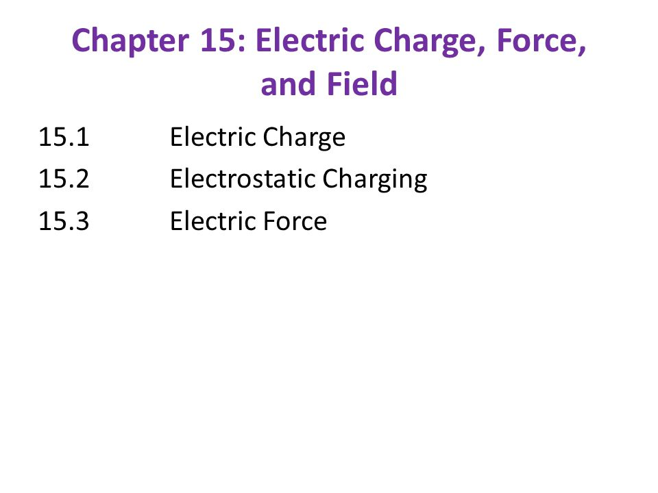 Chapter 15: Electric Charge, Force, and Field