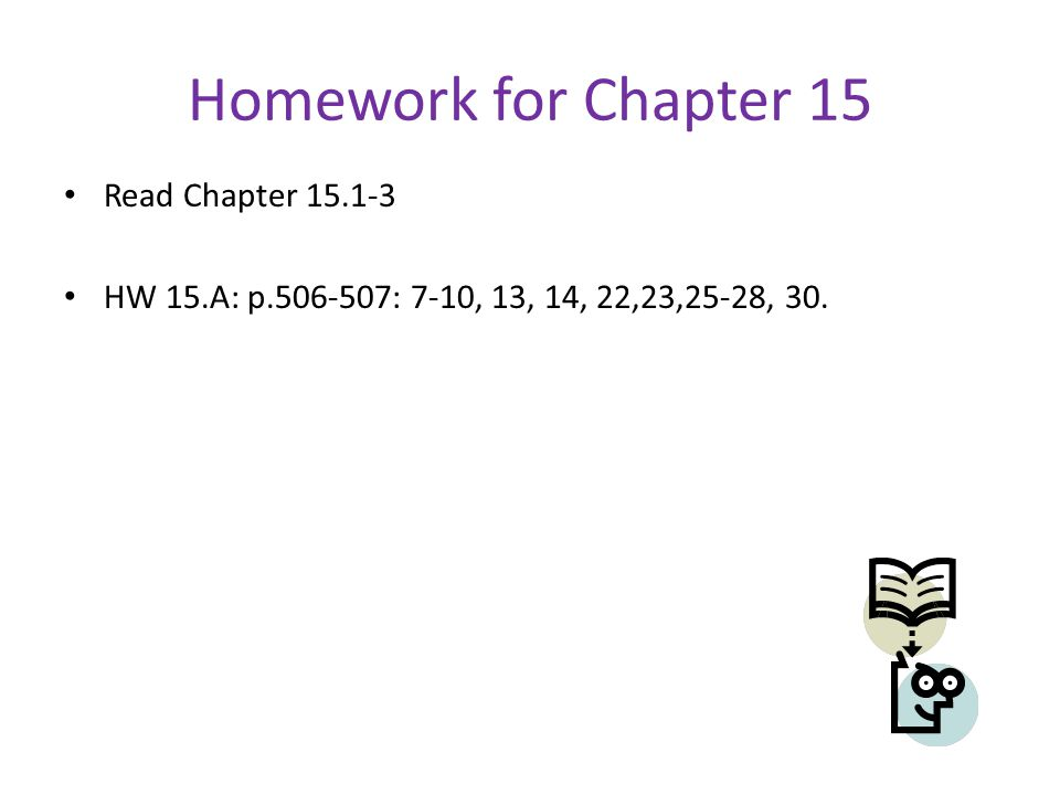 Homework for Chapter 15 Read Chapter 15.1-3