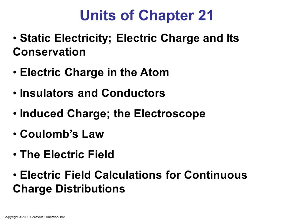 Units of Chapter 21 Static Electricity; Electric Charge and Its Conservation. Electric Charge in the Atom.