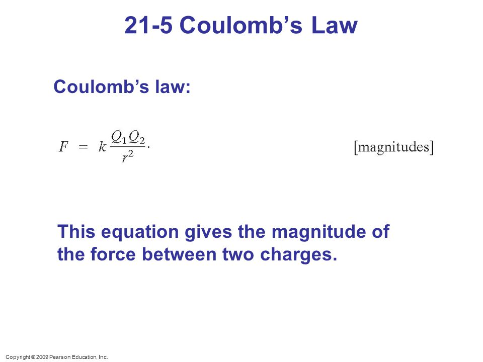 21-5 Coulomb's Law Coulomb's law: