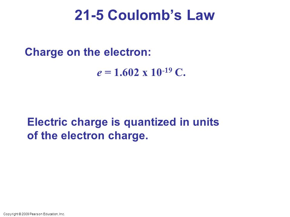 21-5 Coulomb's Law Charge on the electron: e = 1.602 x 10-19 C.