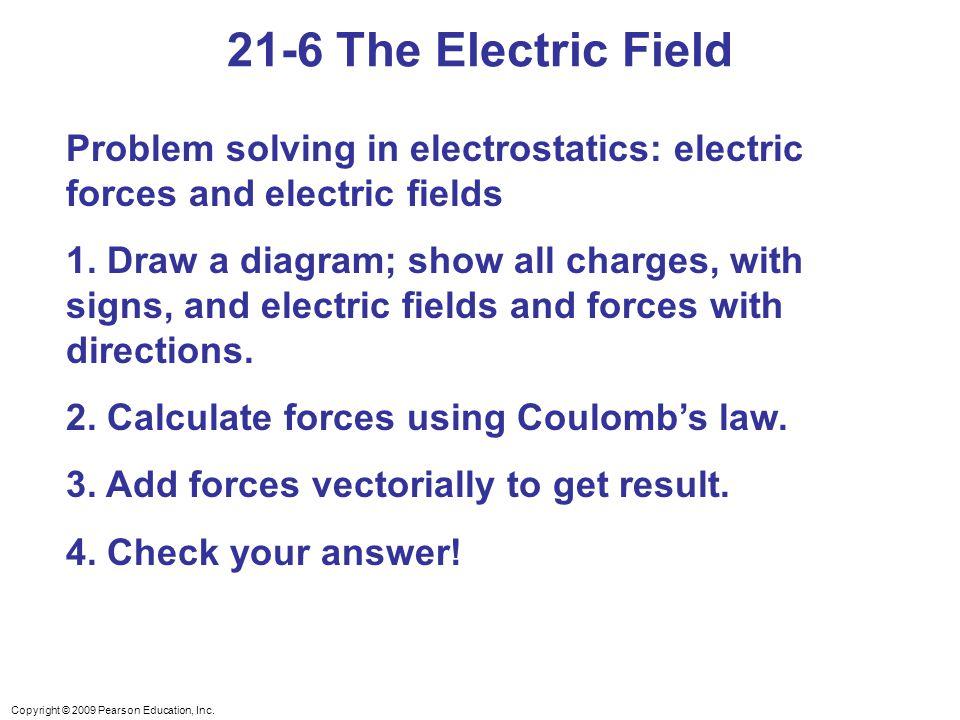 21-6 The Electric Field Problem solving in electrostatics: electric forces and electric fields.