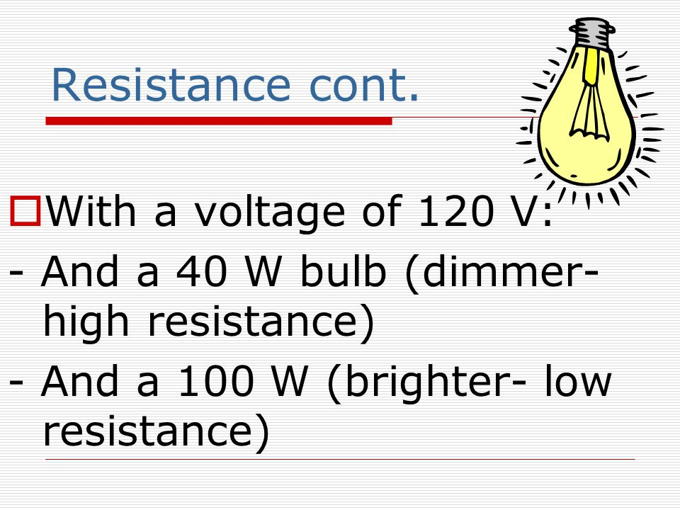 Resistance cont. With a voltage of 120 V: