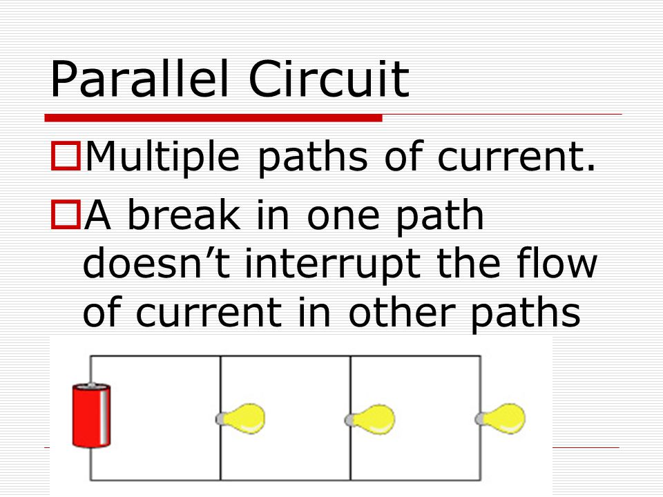 Parallel Circuit Multiple paths of current.