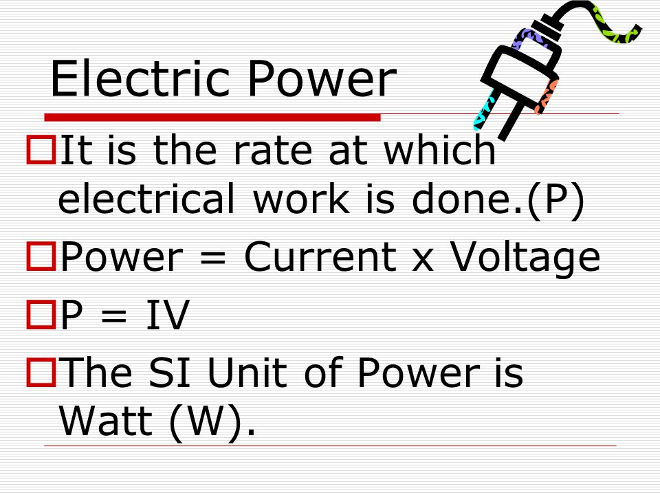 Electric Power It is the rate at which electrical work is done.(P)