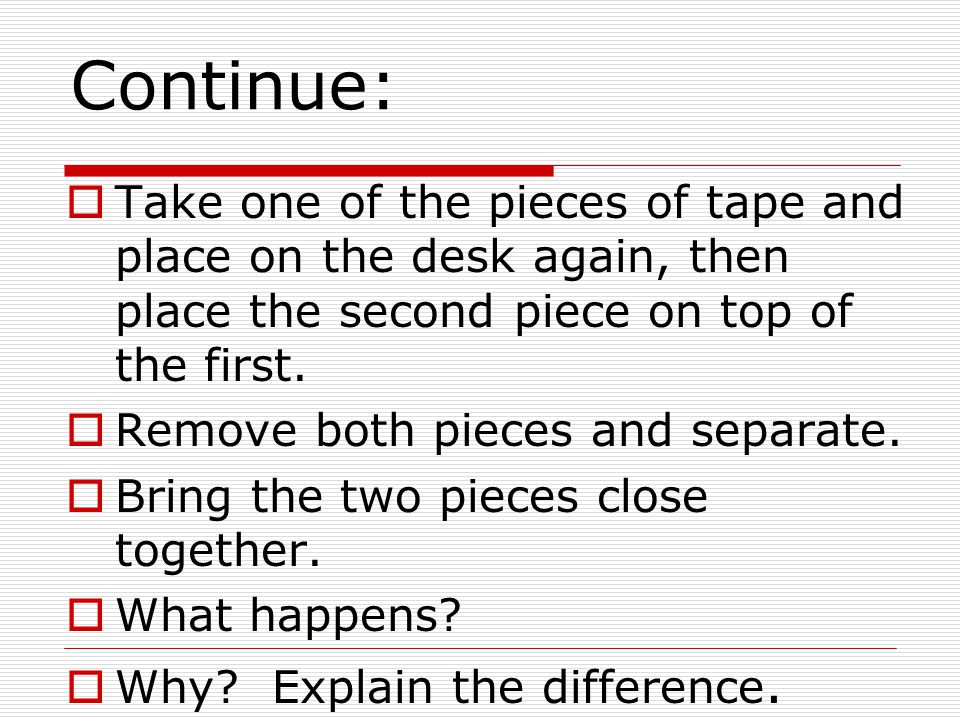 Continue: Take one of the pieces of tape and place on the desk again, then place the second piece on top of the first.
