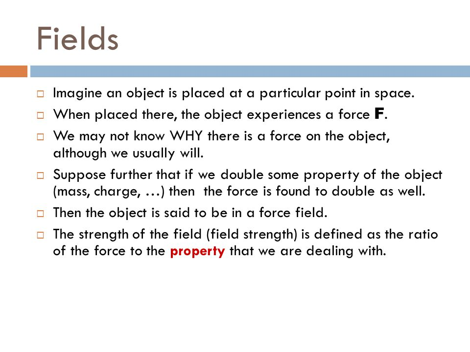 Fields Imagine an object is placed at a particular point in space.