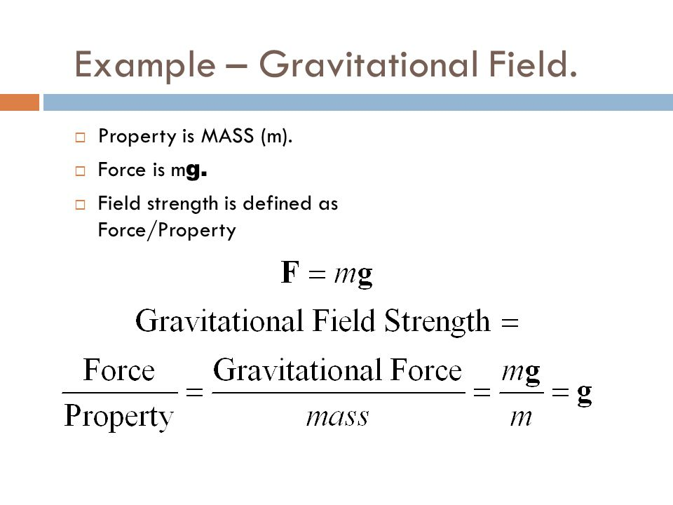 Example – Gravitational Field.