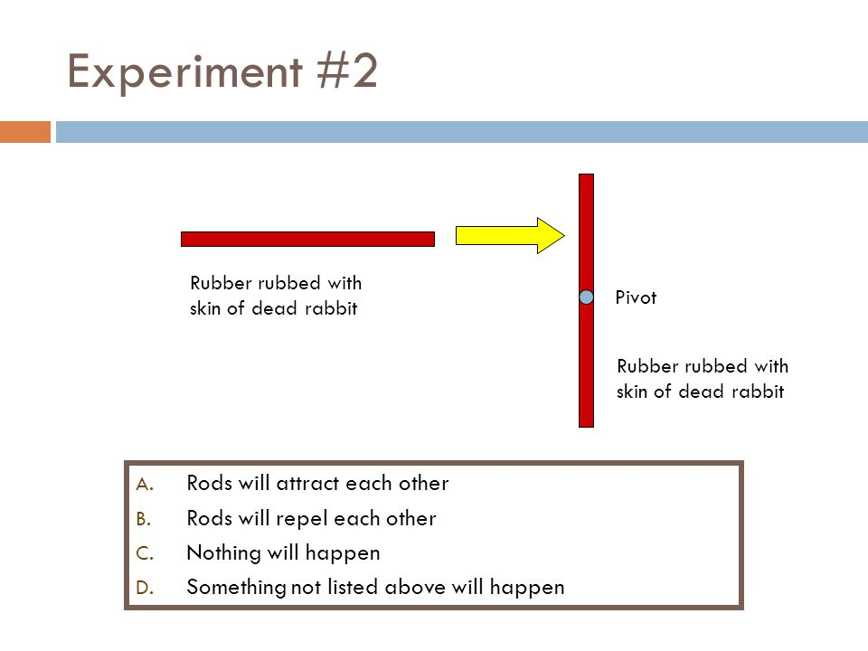 Experiment #2 Rods will attract each other Rods will repel each other