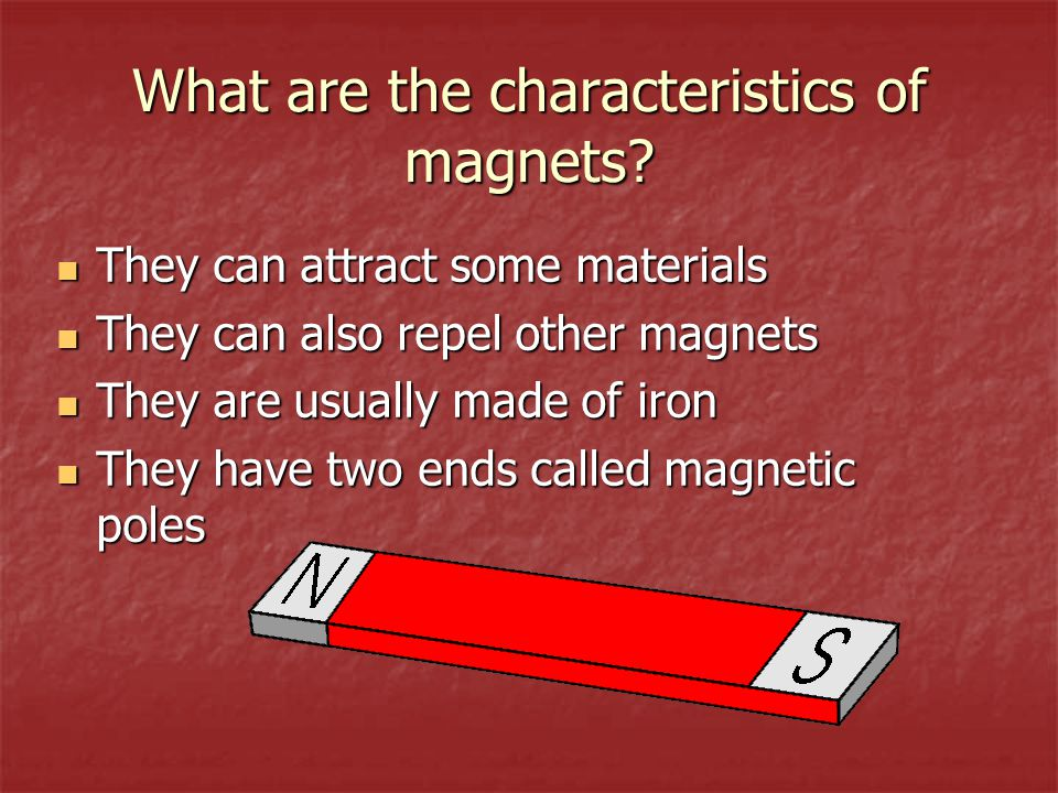 What are the characteristics of magnets