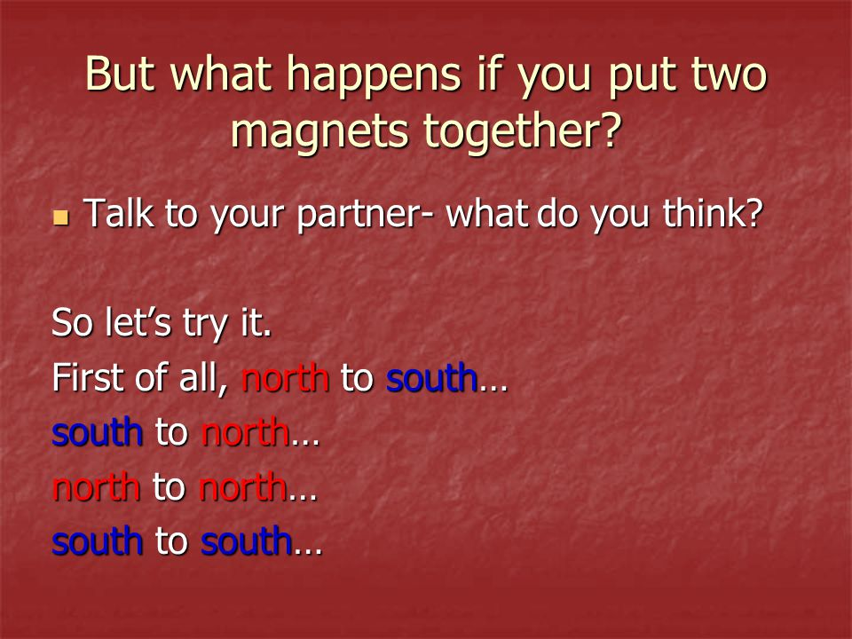 But what happens if you put two magnets together