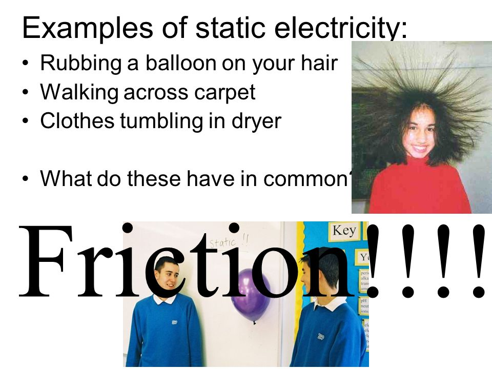 Examples of static electricity: