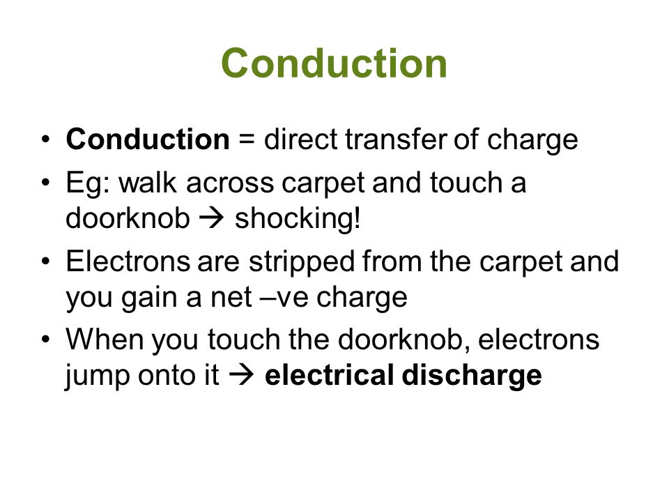 Conduction Conduction = direct transfer of charge