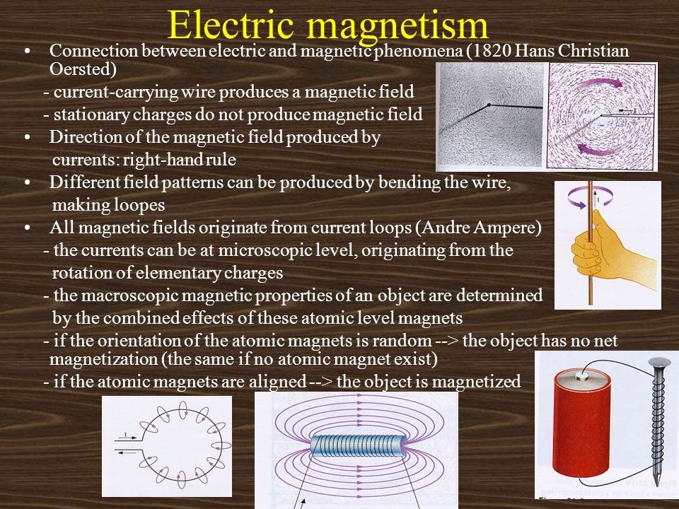 Electric magnetism Connection between electric and magnetic phenomena (1820 Hans Christian Oersted)