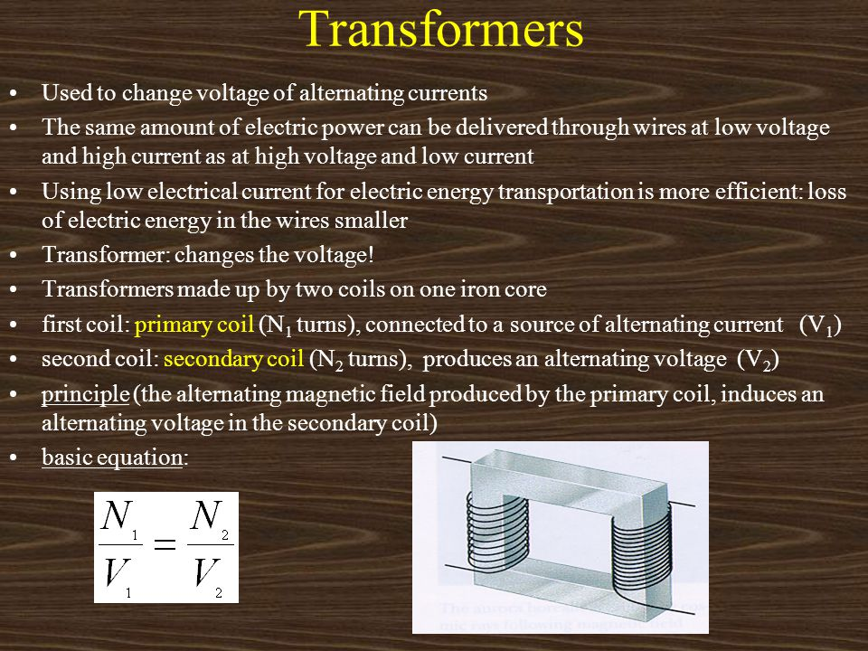 Transformers Used to change voltage of alternating currents