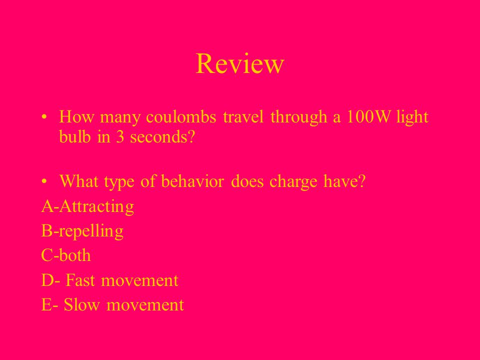 Review How many coulombs travel through a 100W light bulb in 3 seconds What type of behavior does charge have