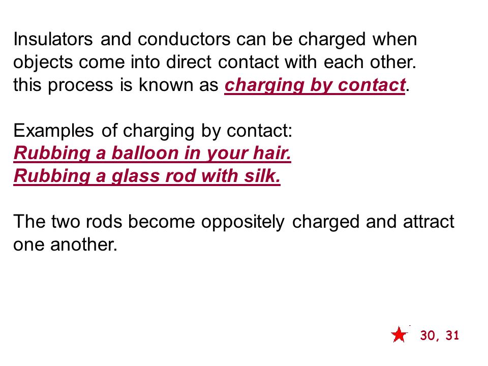 Insulators and conductors can be charged when