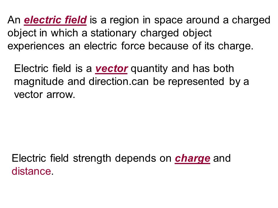 An electric field is a region in space around a charged