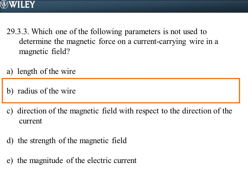 Which one of the following parameters is not used to determine the magnetic force on a current-carrying wire in a magnetic field