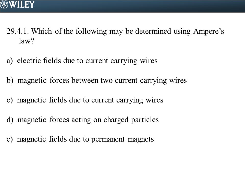29.4.1. Which of the following may be determined using Ampere's law