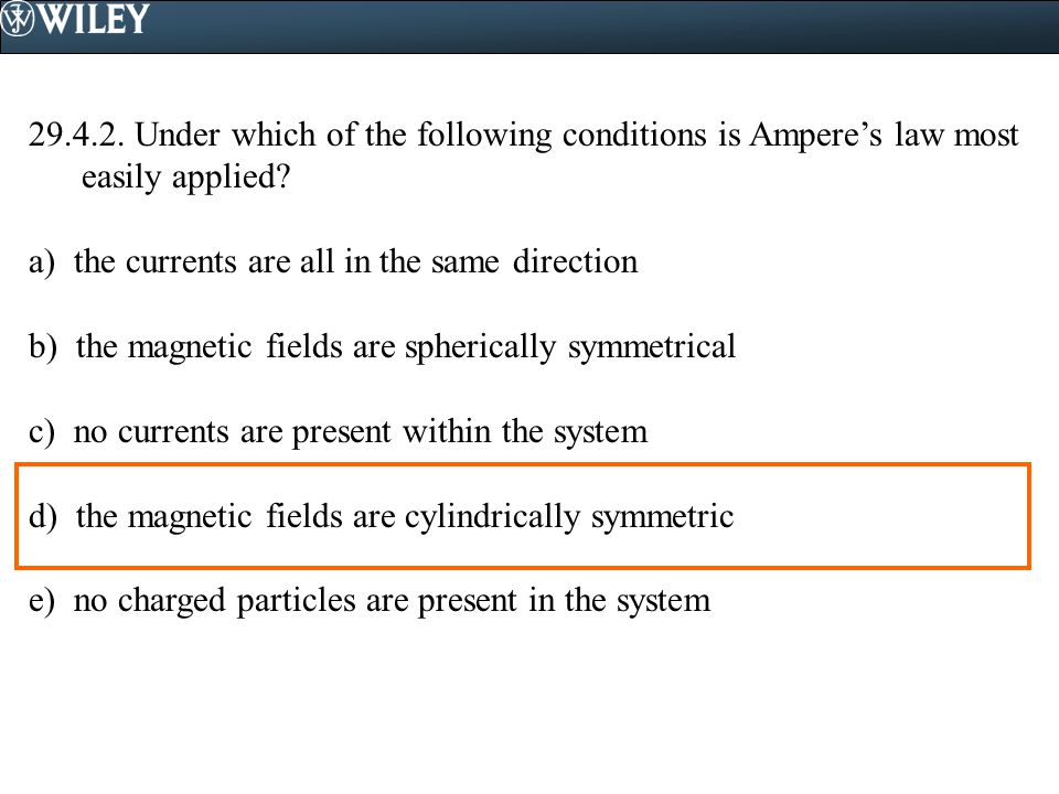 29.4.2. Under which of the following conditions is Ampere's law most easily applied