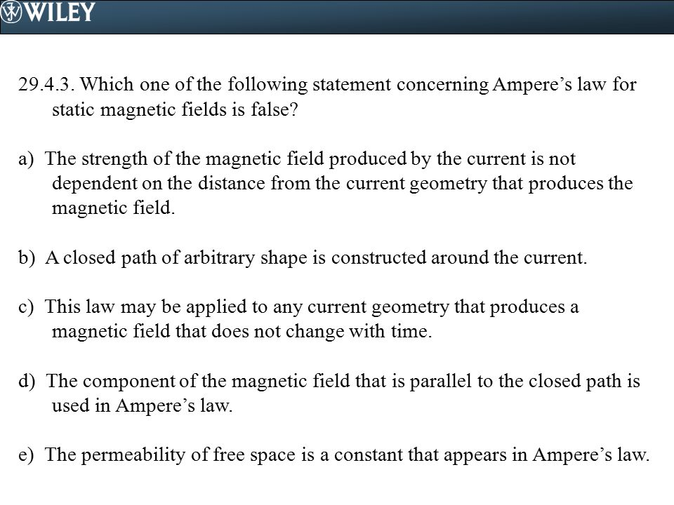 Which one of the following statement concerning Ampere's law for static magnetic fields is false