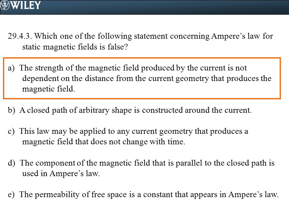 29.4.3. Which one of the following statement concerning Ampere's law for static magnetic fields is false