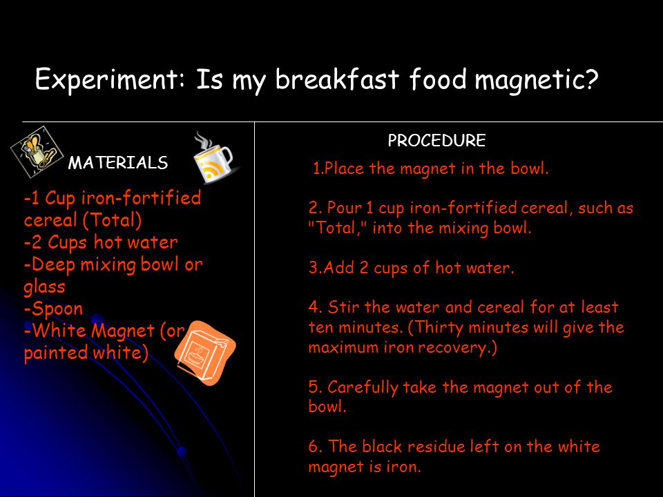 Experiment: Is my breakfast food magnetic